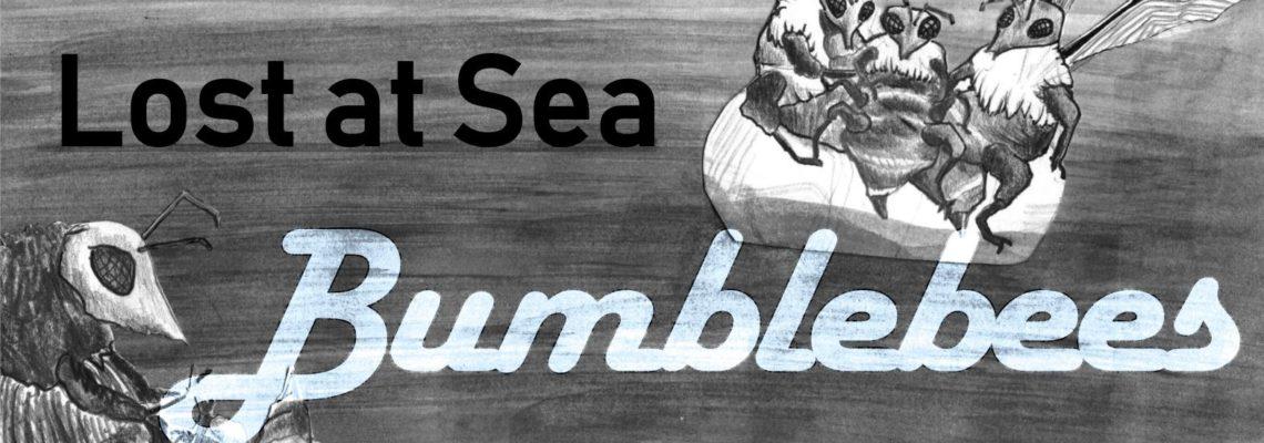 Lost At Sea & Bumblebees